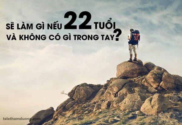 ban-se-lam-gi-neu-22-tuoi-ma-khong-co-gi-trong-tay