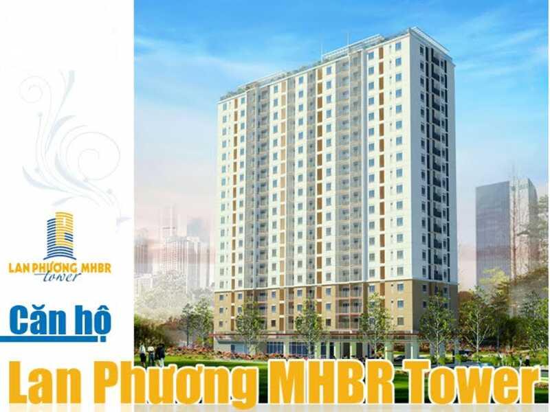 THÔNG TIN DỰ ÁN LAN PHƯƠNG MHBR TOWER
